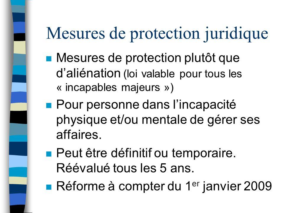 Mesures de protection juridique n Mesures de protection plutôt que daliénation (loi valable pour tous les « incapables majeurs ») n Pour personne dans