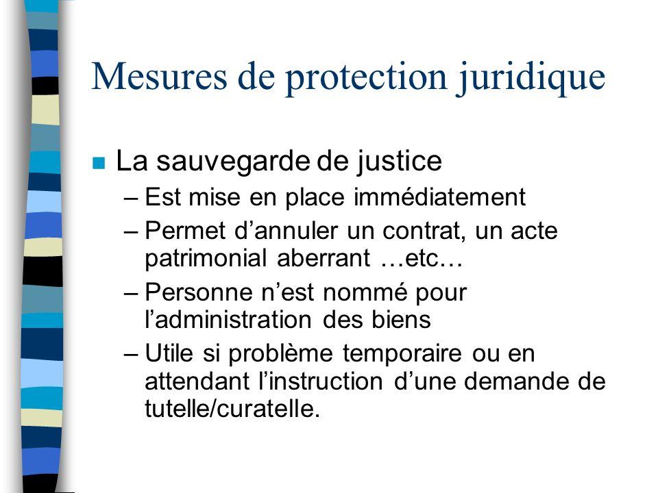 Mesures de protection juridique n La sauvegarde de justice –Est mise en place immédiatement –Permet dannuler un contrat, un acte patrimonial aberrant