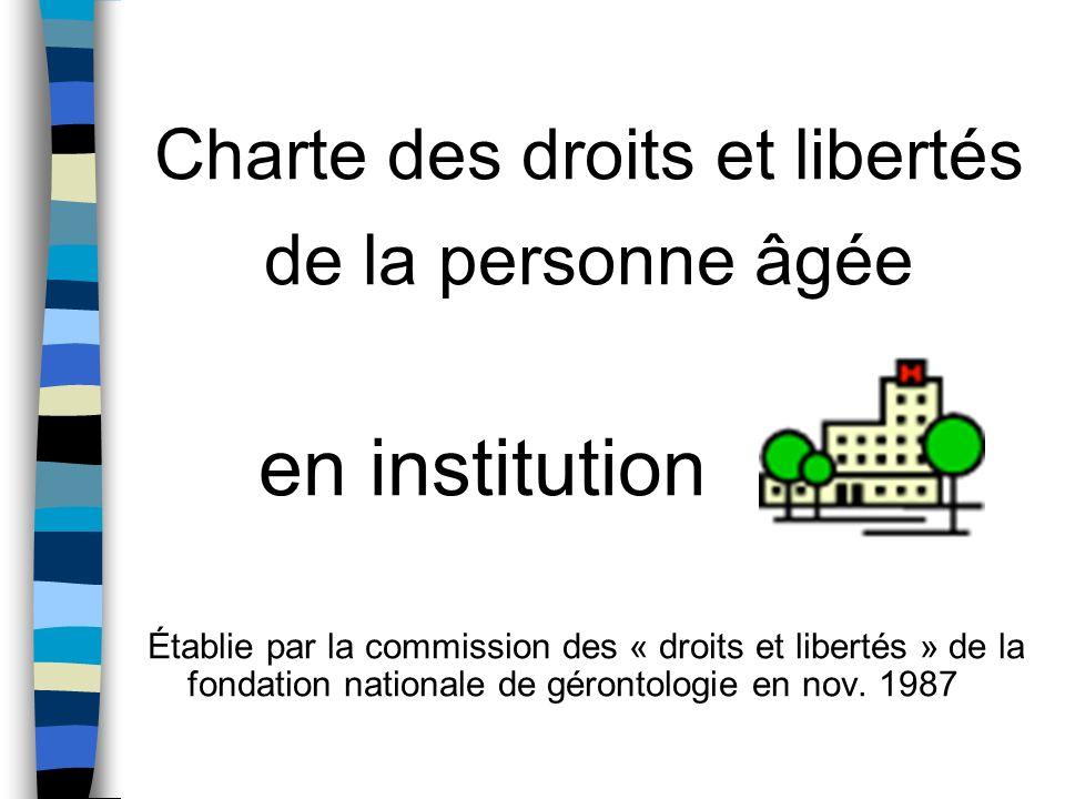 Charte des droits et libertés de la personne âgée en institution Établie par la commission des « droits et libertés » de la fondation nationale de gér