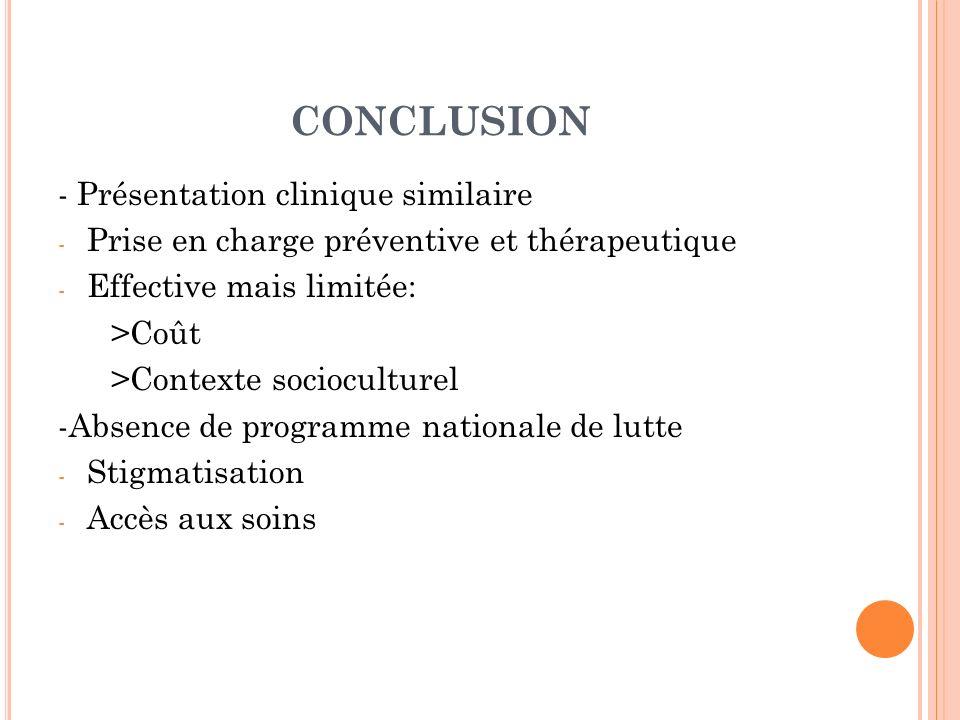 CONCLUSION - Présentation clinique similaire - Prise en charge préventive et thérapeutique - Effective mais limitée: >Coût >Contexte socioculturel -Ab