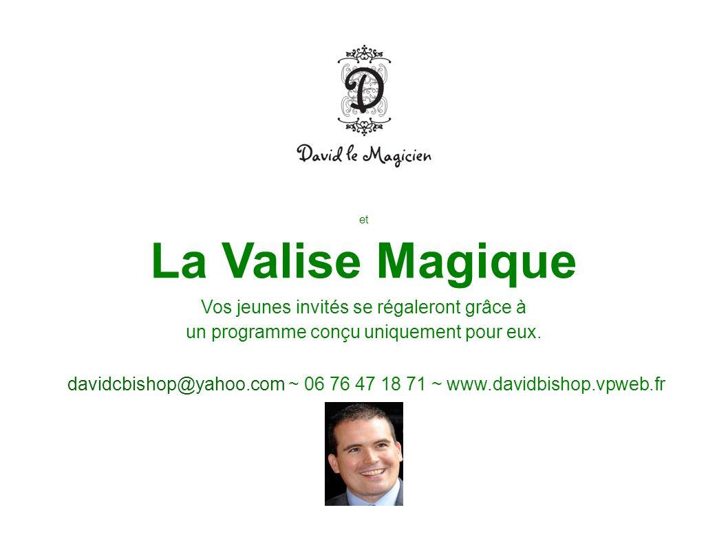 et La Valise Magique Vos jeunes invités se régaleront grâce à un programme conçu uniquement pour eux. davidcbishop@yahoo.com ~ 06 76 47 18 71 ~ www.da