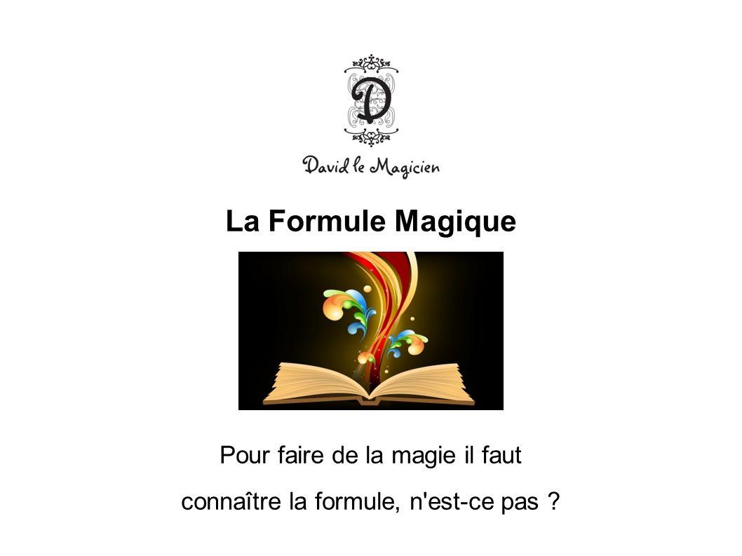 La Formule Magique Pour faire de la magie il faut connaître la formule, n'est-ce pas ?