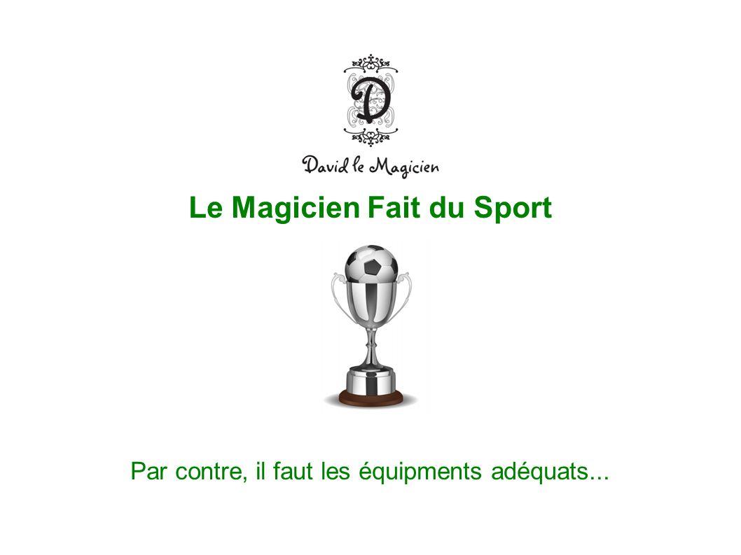 Le Magicien Fait du Sport Par contre, il faut les équipments adéquats...