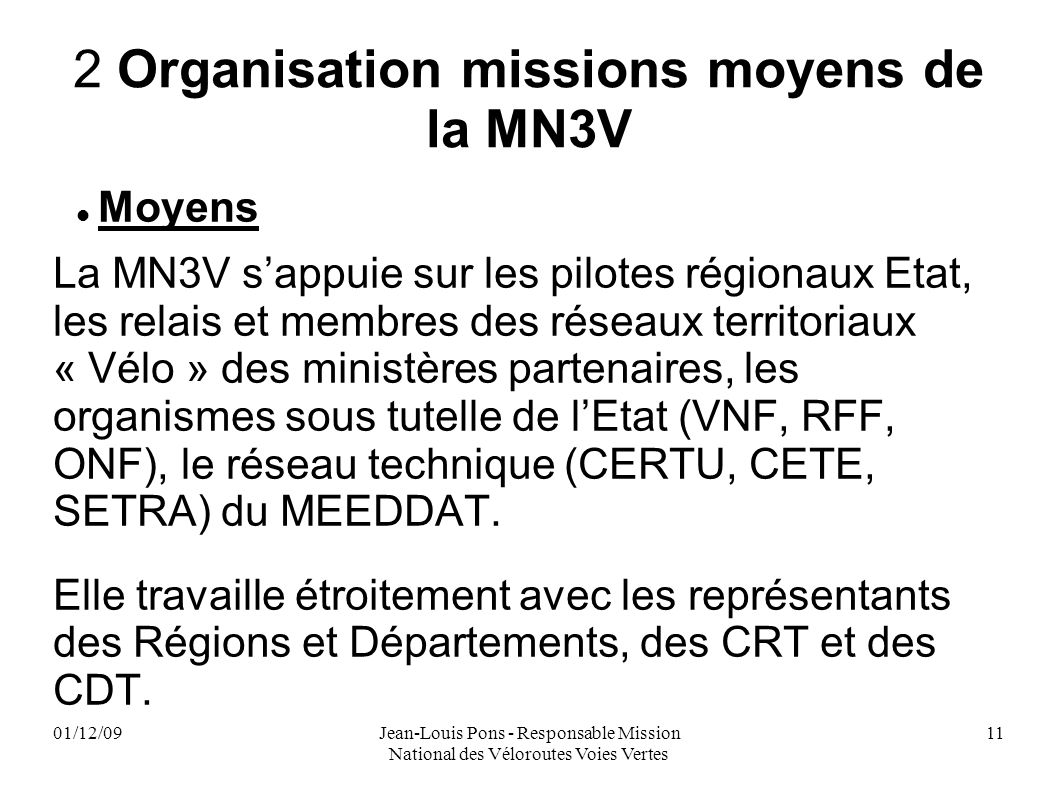 01/12/09Jean-Louis Pons - Responsable Mission National des Véloroutes Voies Vertes 11 2 Organisation missions moyens de la MN3V Moyens La MN3V sappuie