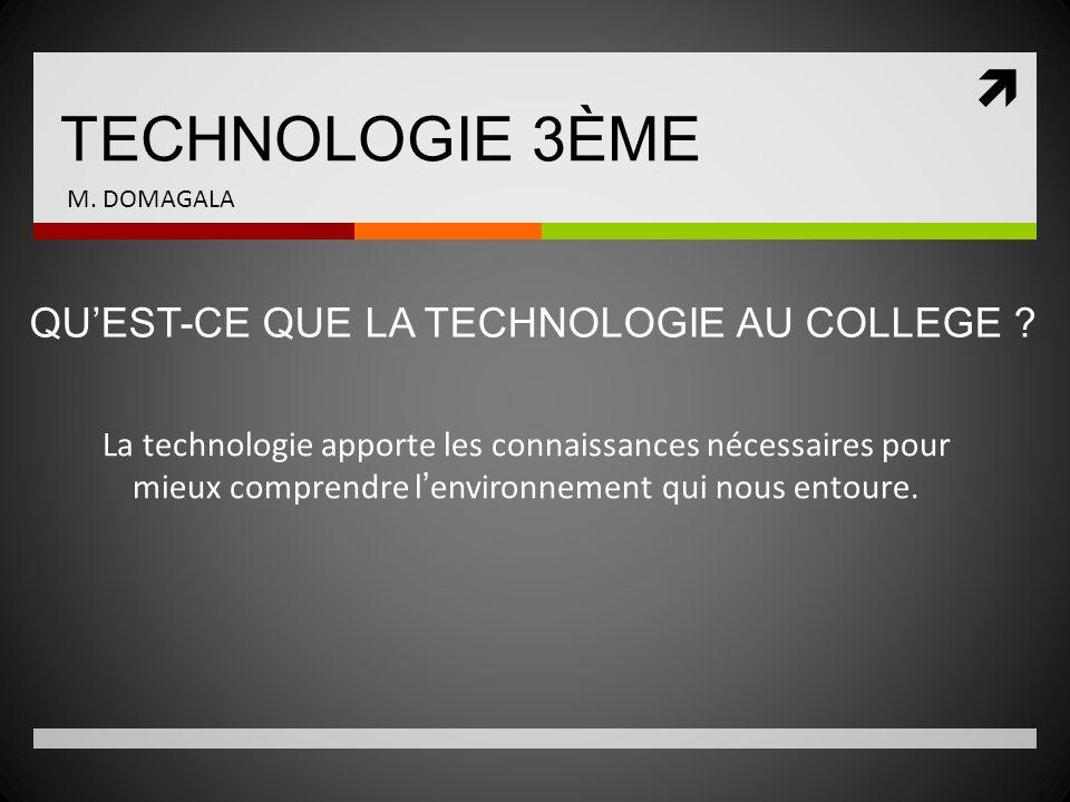 TECHNOLOGIE 3ÈME La technologie apporte les connaissances nécessaires pour mieux comprendre lenvironnement qui nous entoure. QUEST-CE QUE LA TECHNOLOG