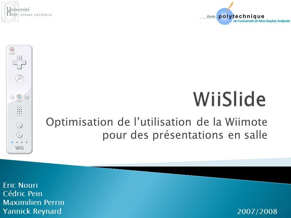 Optimisation de lutilisation de la Wiimote pour des présentations en salle Eric Nouri Cédric Pein Maximilien Perrin Yannick Reynard 2007/2008