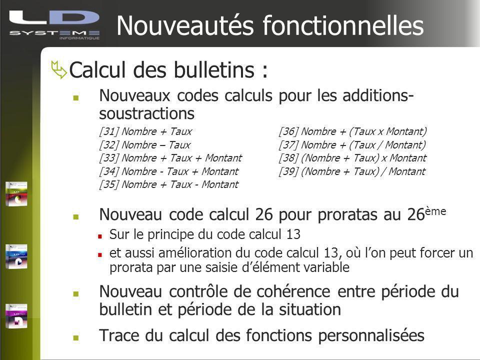 Nouveautés fonctionnelles Calcul des bulletins : Nouveaux codes calculs pour les additions- soustractions [31] Nombre + Taux[36] Nombre + (Taux x Mont