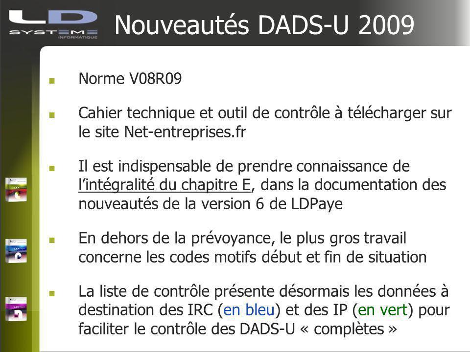 Nouveautés DADS-U 2009 Norme V08R09 Cahier technique et outil de contrôle à télécharger sur le site Net-entreprises.fr Il est indispensable de prendre