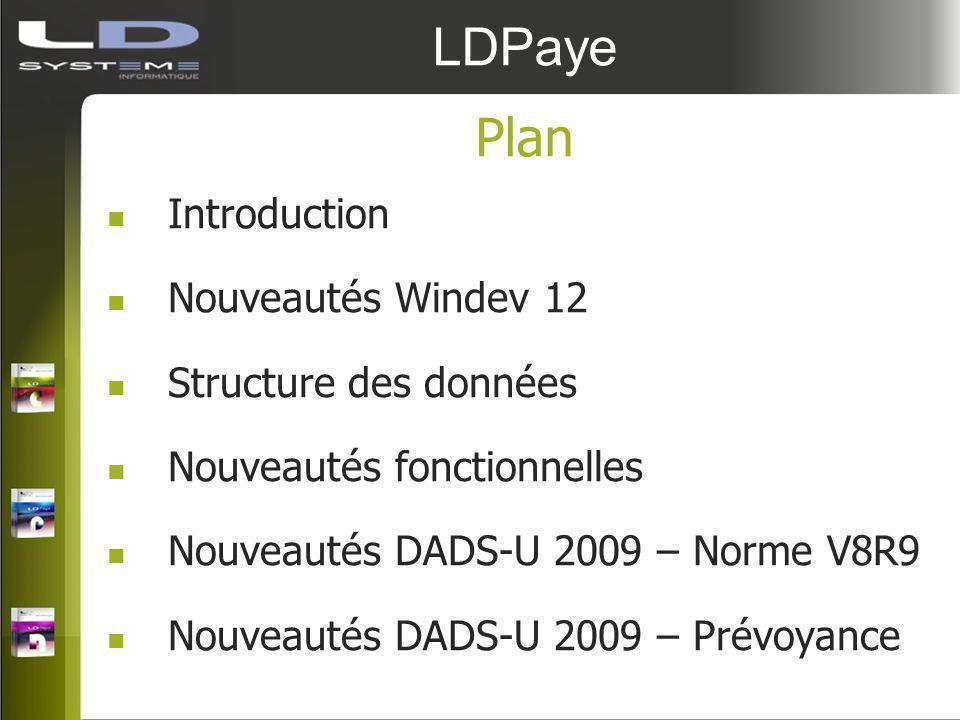 LDPaye Plan Introduction Nouveautés Windev 12 Structure des données Nouveautés fonctionnelles Nouveautés DADS-U 2009 – Norme V8R9 Nouveautés DADS-U 20