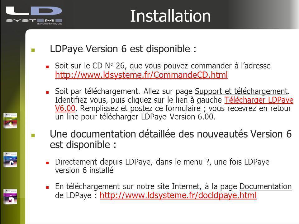 Installation LDPaye Version 6 est disponible : Soit sur le CD N° 26, que vous pouvez commander à ladresse http://www.ldsysteme.fr/CommandeCD.html Soit