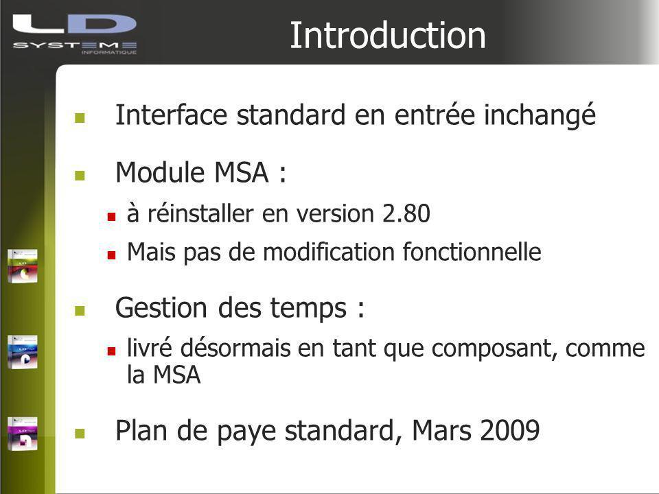 Introduction Interface standard en entrée inchangé Module MSA : à réinstaller en version 2.80 Mais pas de modification fonctionnelle Gestion des temps