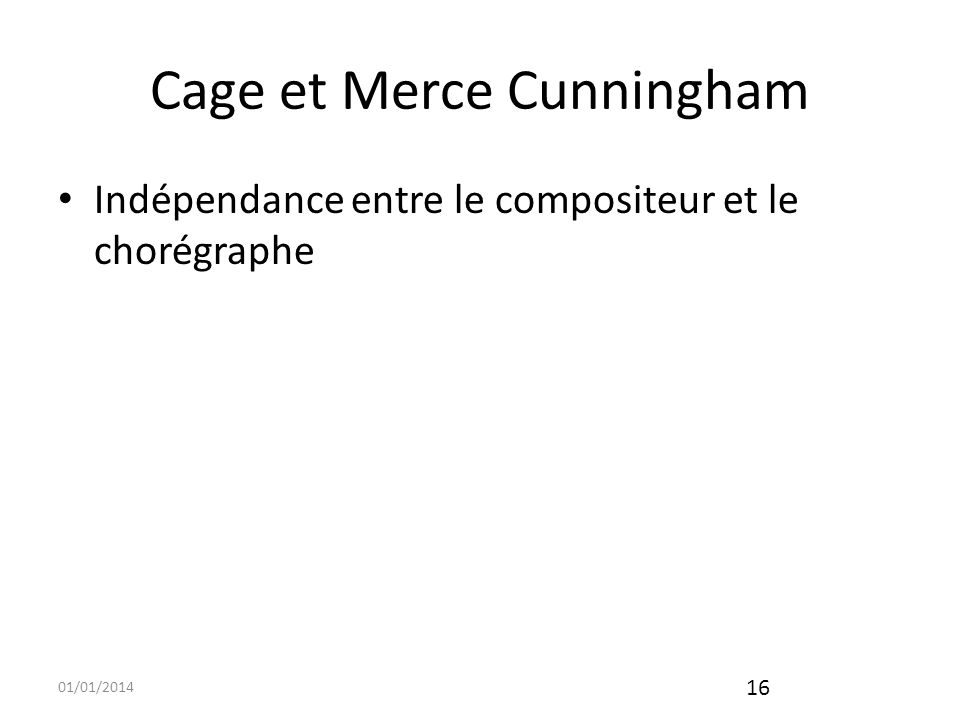 01/01/2014 17 Cage et Erik Satie Lœuvre de Satie a croisé celle de Cage Vexations ( 840 fois) dure 18H40 Socrate devient Cheap imitation pour piano puis version pour orchestre