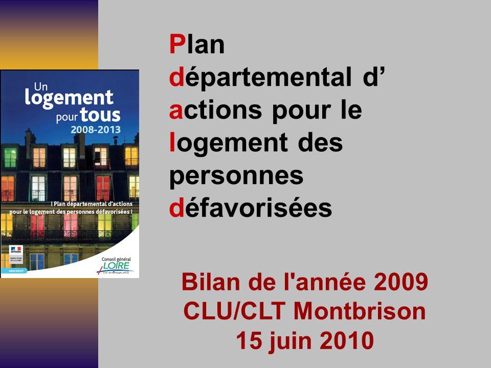 Plan départemental d actions pour le logement des personnes défavorisées Bilan de l année 2009 CLU/CLT Montbrison 15 juin 2010