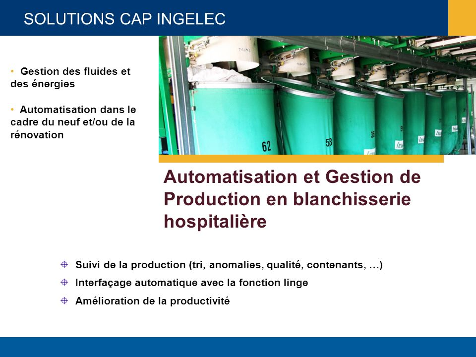 SOLUTIONS CAP INGELEC Automatisation et Gestion de Production en blanchisserie hospitalière Suivi de la production (tri, anomalies, qualité, contenant