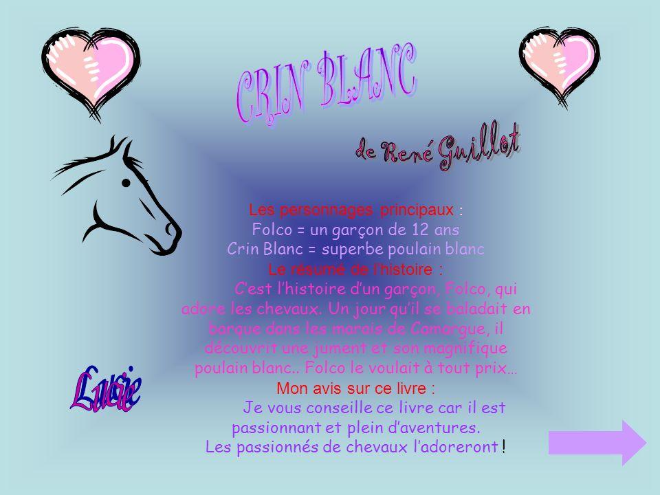 Les personnages principaux : Folco = un garçon de 12 ans Crin Blanc = superbe poulain blanc Le résumé de lhistoire : Cest lhistoire dun garçon, Folco,