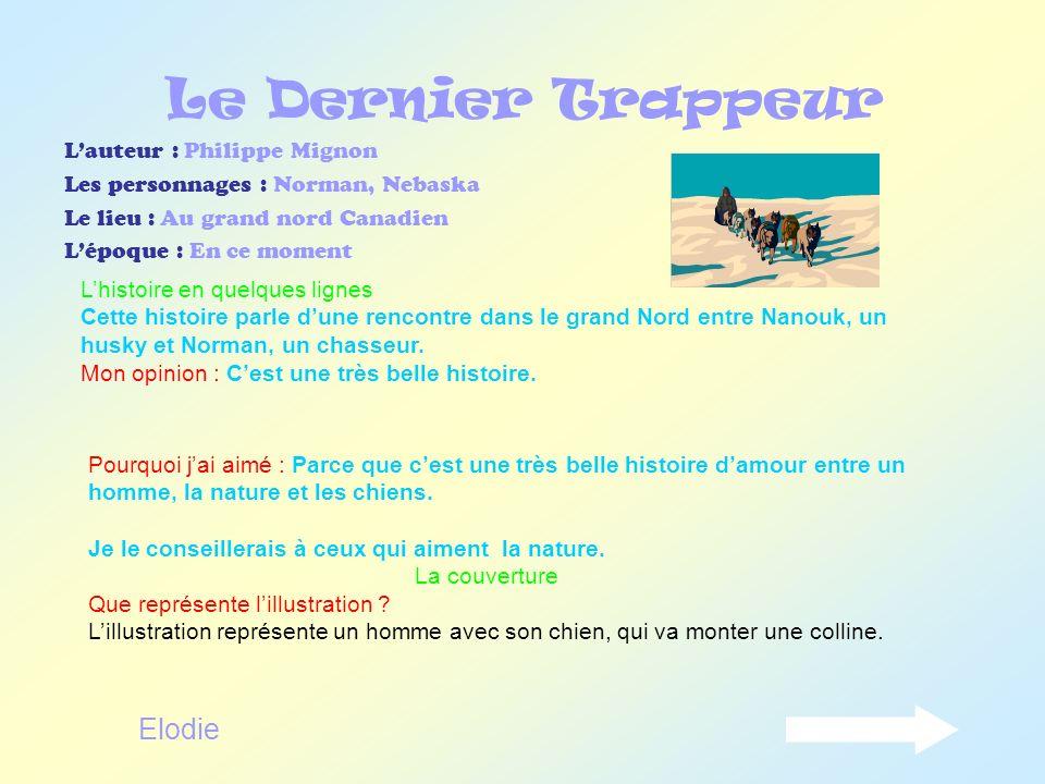 Le Dernier Trappeur Lauteur : Philippe Mignon Les personnages : Norman, Nebaska Le lieu : Au grand nord Canadien Lépoque : En ce moment Lhistoire en q