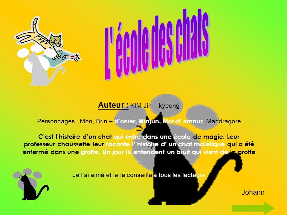 Auteur : KIM Jin – kyeong Personnages : Mori, Brin – dosier, Minjun, Mot-d amour, Mandragore Cest lhistoire dun chat qui entre dans une école de magie