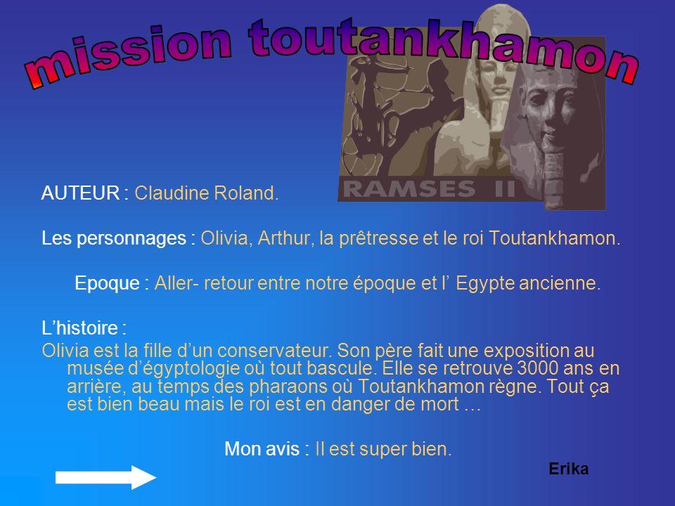 AUTEUR : Claudine Roland. Les personnages : Olivia, Arthur, la prêtresse et le roi Toutankhamon. Epoque : Aller- retour entre notre époque et l Egypte