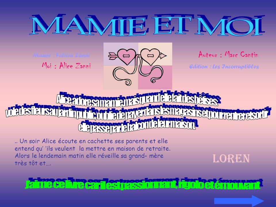 Mamie : Félicia Zanni Auteur : Marc Cantin Moi : Alice Zanni Edition : Les Incorruptibles.. Un soir Alice écoute en cachette ses parents et elle enten