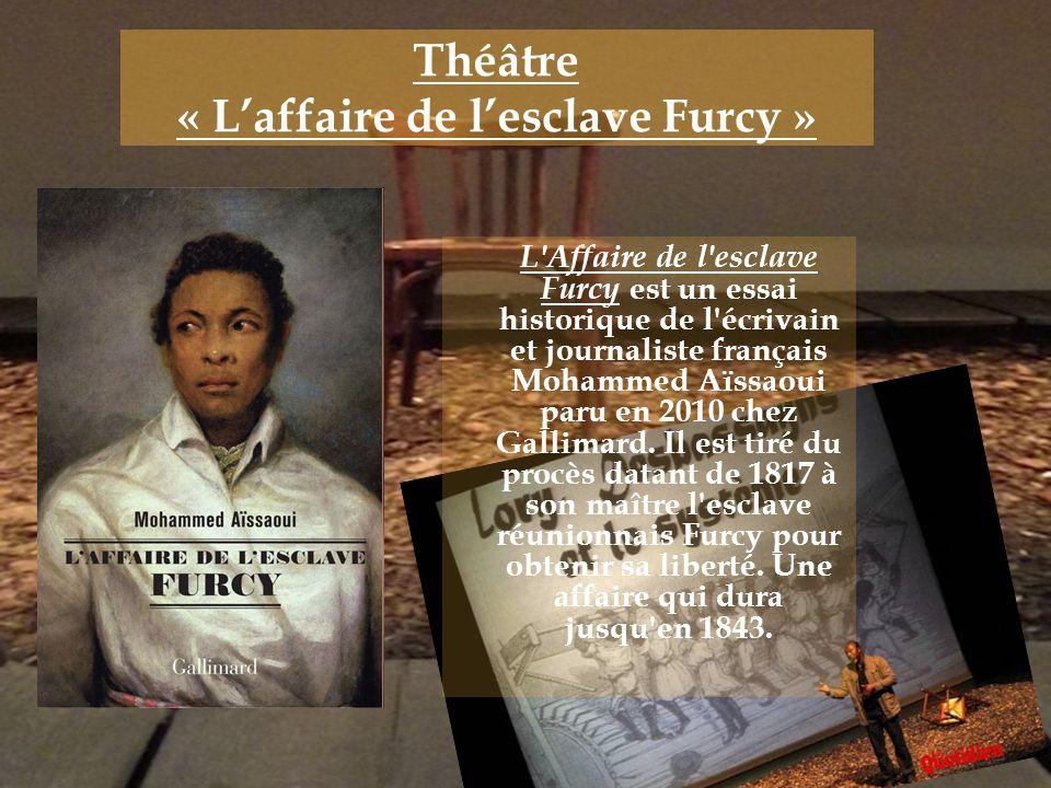Théâtre « Laffaire de lesclave Furcy » L'Affaire de l'esclave Furcy est un essai historique de l'écrivain et journaliste français Mohammed Aïssaoui pa
