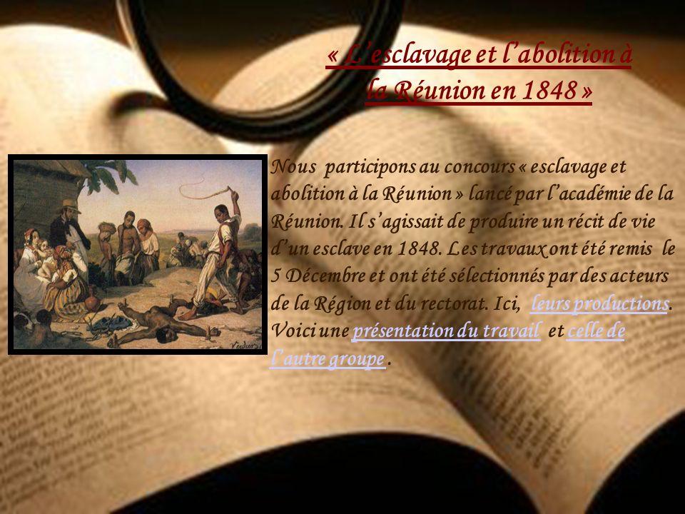 « Lesclavage et labolition à la Réunion en 1848 » Nous participons au concours « esclavage et abolition à la Réunion » lancé par lacadémie de la Réuni