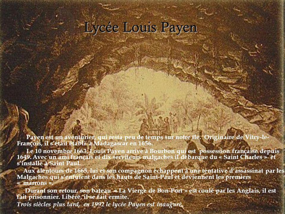 Payen est un aventurier, qui resta peu de temps sur notre île. Originaire de Vitry-le- François, il sétait établi à Madagascar en 1656. Le 10 novembre