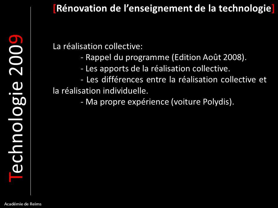 T echnologie 200 9 [Rénovation de lenseignement de la technologie] La réalisation collective: - Rappel du programme (Edition Août 2008). - Les apports