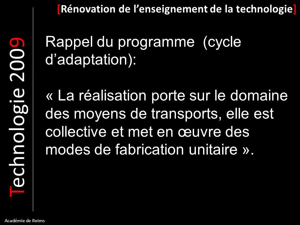T echnologie 200 9 [Rénovation de lenseignement de la technologie] Académie de Reims Rappel du programme (cycle dadaptation): « La réalisation porte s
