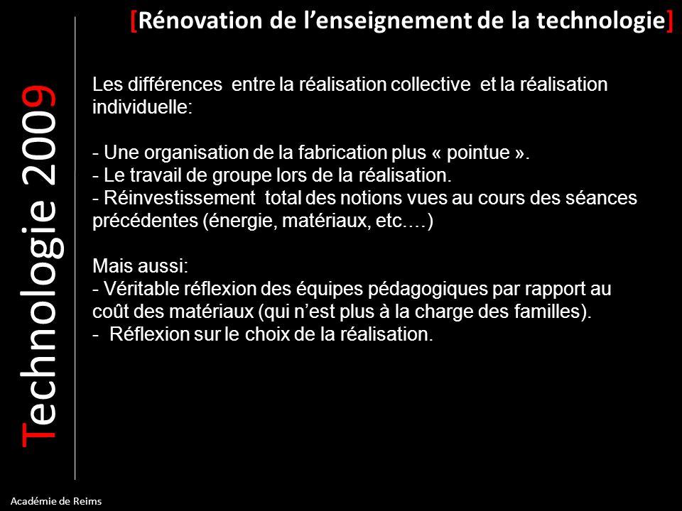 T echnologie 200 9 [Rénovation de lenseignement de la technologie] Académie de Reims Les différences entre la réalisation collective et la réalisation