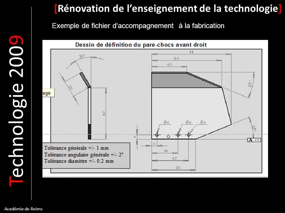 T echnologie 200 9 [Rénovation de lenseignement de la technologie] Académie de Reims Exemple de fichier daccompagnement à la fabrication