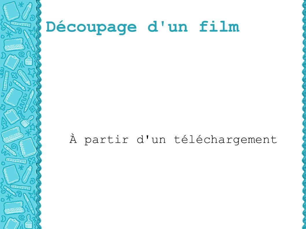 Découpage d un film À partir d un téléchargement