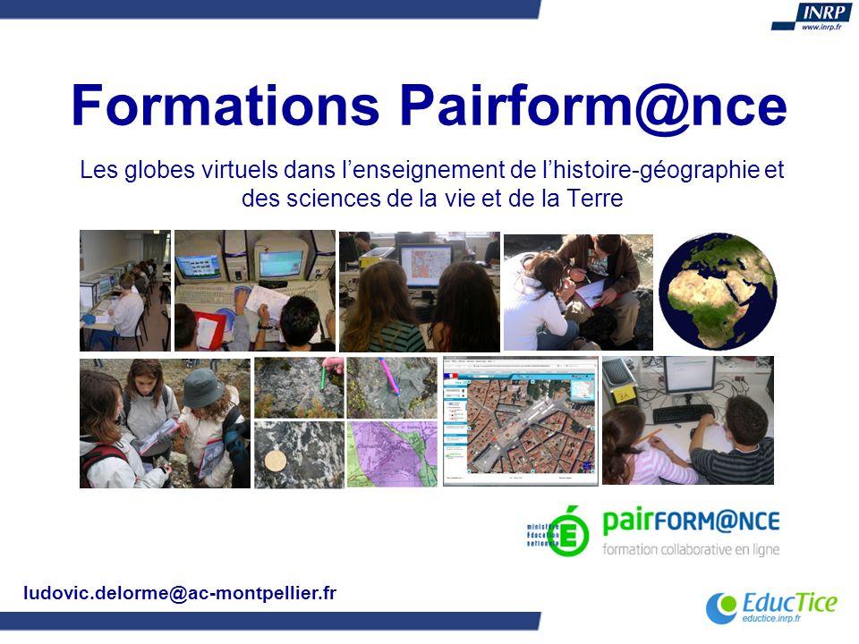 Formations Pairform@nce Les globes virtuels dans lenseignement de lhistoire-géographie et des sciences de la vie et de la Terre ludovic.delorme@ac-mon