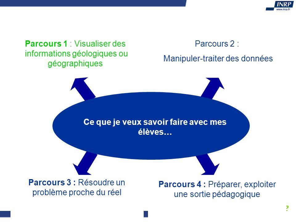 Parcours 2 : Manipuler-traiter des données Parcours 4 : Préparer, exploiter une sortie pédagogique Parcours 1 : Visualiser des informations géologique