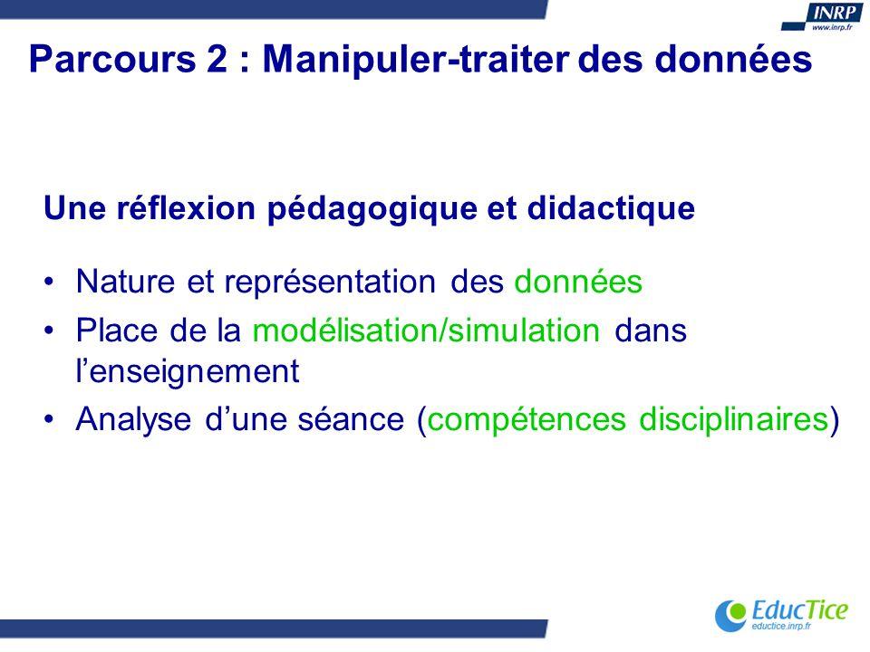 Parcours 2 : Manipuler-traiter des données Une réflexion pédagogique et didactique Nature et représentation des données Place de la modélisation/simul