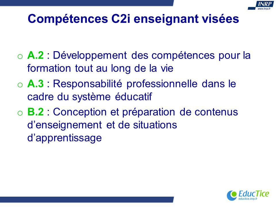 Compétences C2i enseignant visées o A.2 : Développement des compétences pour la formation tout au long de la vie o A.3 : Responsabilité professionnell