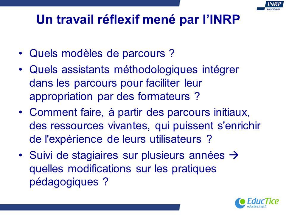 Un travail réflexif mené par lINRP Quels modèles de parcours ? Quels assistants méthodologiques intégrer dans les parcours pour faciliter leur appropr