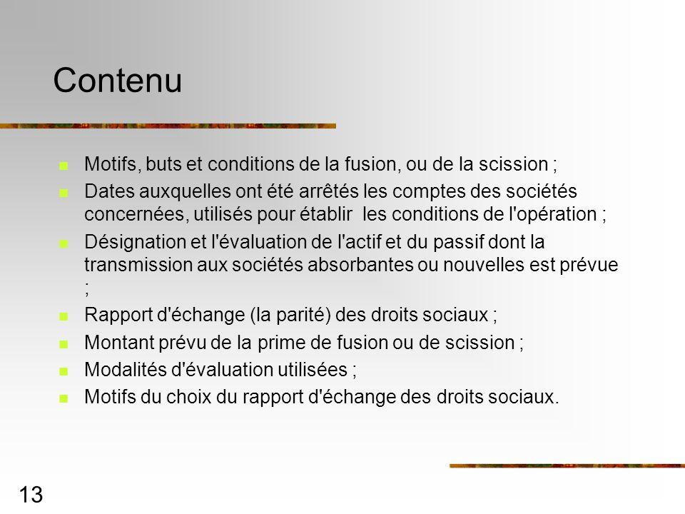 13 Contenu Motifs, buts et conditions de la fusion, ou de la scission ; Dates auxquelles ont été arrêtés les comptes des sociétés concernées, utilisés