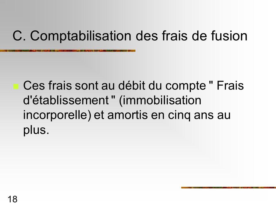 18 C. Comptabilisation des frais de fusion Ces frais sont au débit du compte