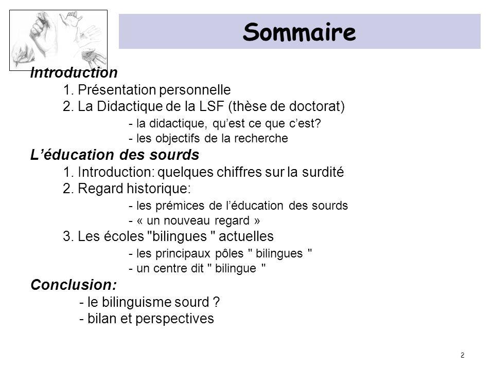 2 Sommaire Introduction 1. Présentation personnelle 2. La Didactique de la LSF (thèse de doctorat) - la didactique, quest ce que cest? - les objectifs