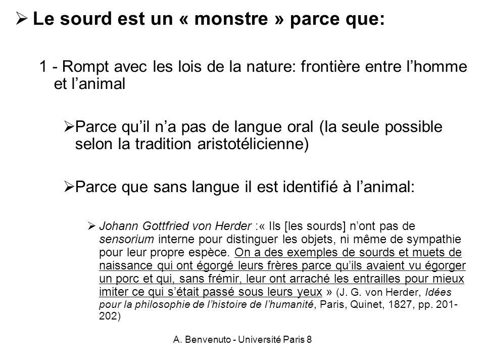 A. Benvenuto - Université Paris 8 Le sourd est un « monstre » parce que: 1 - Rompt avec les lois de la nature: frontière entre lhomme et lanimal Parce