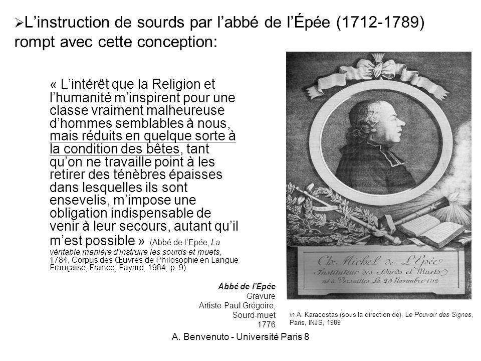 A. Benvenuto - Université Paris 8 Linstruction de sourds par labbé de lÉpée (1712-1789) rompt avec cette conception: « Lintérêt que la Religion et lhu