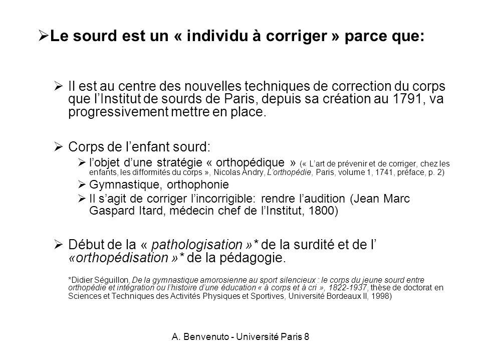A. Benvenuto - Université Paris 8 Le sourd est un « individu à corriger » parce que: Il est au centre des nouvelles techniques de correction du corps