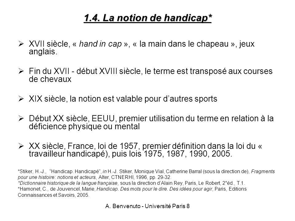 A. Benvenuto - Université Paris 8 1.4. La notion de handicap* XVII siècle, « hand in cap », « la main dans le chapeau », jeux anglais. Fin du XVII - d