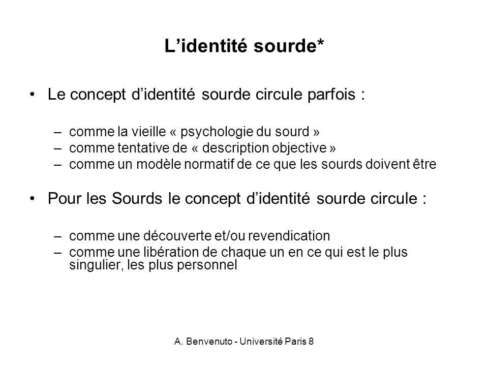 A. Benvenuto - Université Paris 8 Lidentité sourde* Le concept didentité sourde circule parfois : –comme la vieille « psychologie du sourd » –comme te