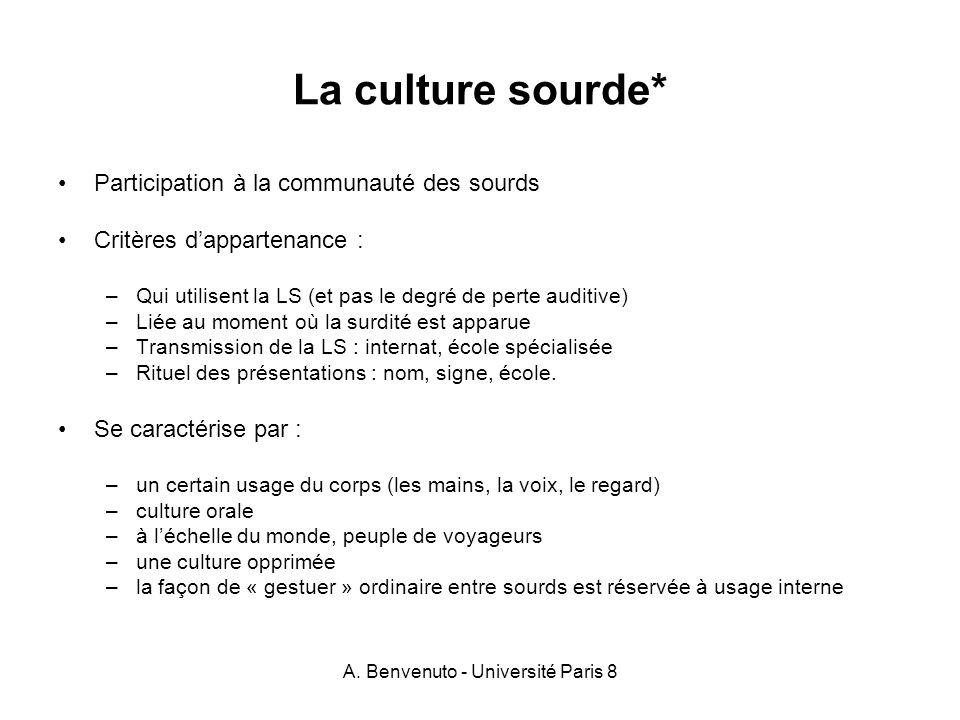A. Benvenuto - Université Paris 8 La culture sourde* Participation à la communauté des sourds Critères dappartenance : –Qui utilisent la LS (et pas le
