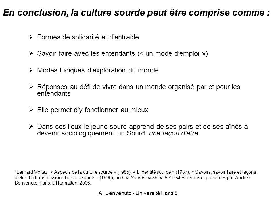 A. Benvenuto - Université Paris 8 En conclusion, la culture sourde peut être comprise comme : Formes de solidarité et dentraide Savoir-faire avec les