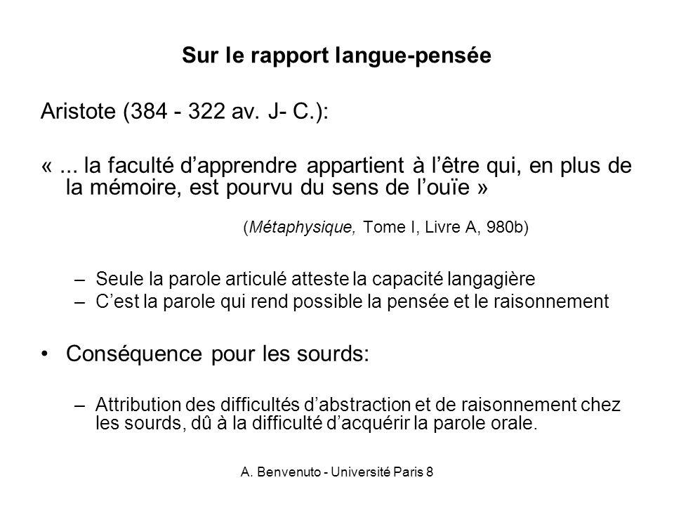 A. Benvenuto - Université Paris 8 Sur le rapport langue-pensée Aristote (384 - 322 av. J- C.): «... la faculté dapprendre appartient à lêtre qui, en p