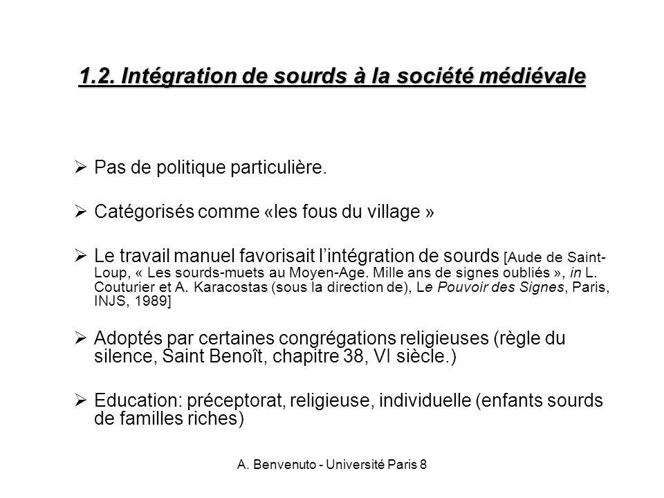 A. Benvenuto - Université Paris 8 1.2. Intégration de sourds à la société médiévale Pas de politique particulière. Catégorisés comme «les fous du vill