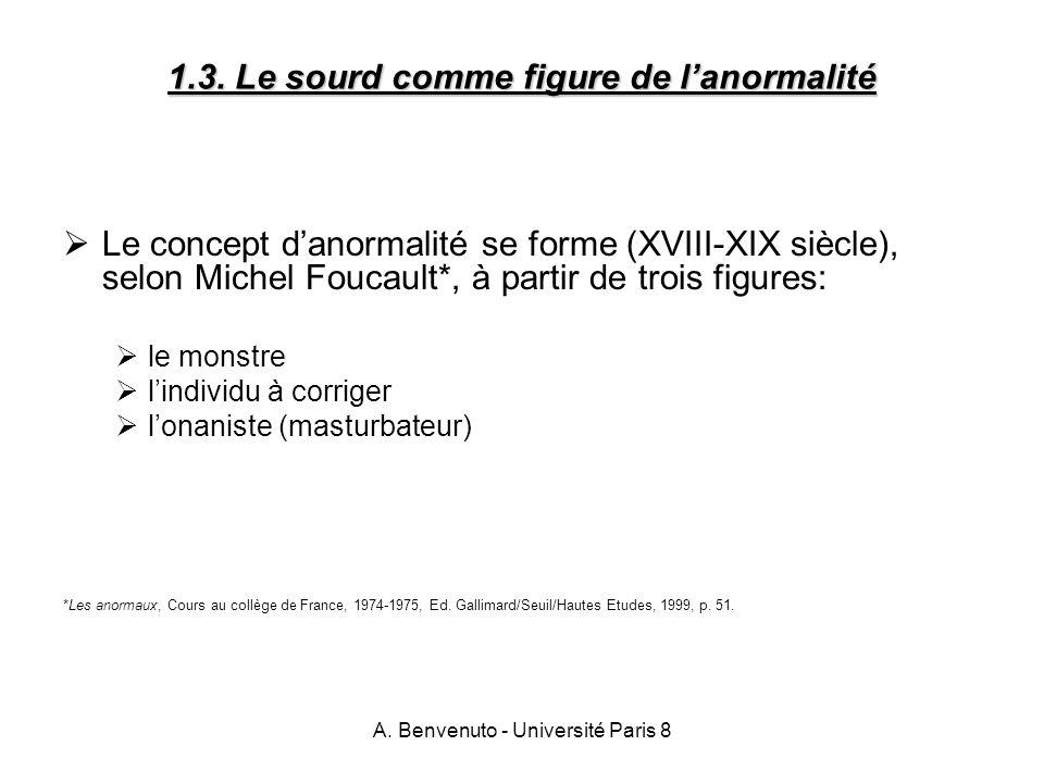 A. Benvenuto - Université Paris 8 1.3. Le sourd comme figure de lanormalité Le concept danormalité se forme (XVIII-XIX siècle), selon Michel Foucault*