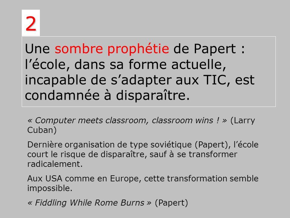 Une sombre prophétie de Papert : lécole, dans sa forme actuelle, incapable de sadapter aux TIC, est condamnée à disparaître. 2 « Computer meets classr